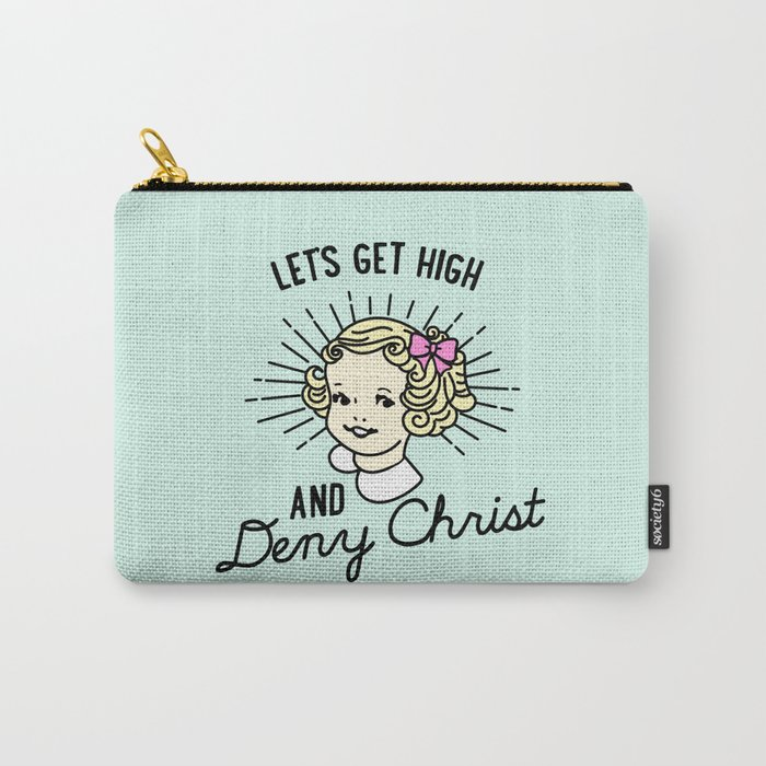 Let's Get High and Deny Christ Carry-All Pouch