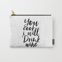 kitchen wall art,you cook i will drink wine,but first wine,inspirational quote,alcohol sign,funny Carry-All Pouch
