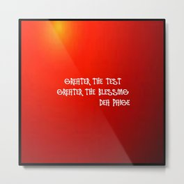 GREATER THE TESTS GREATER THE BLESSINGS Metal Print