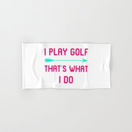 I Play Golf That's What I Do Fun Golfer Gift Hand & Bath Towel