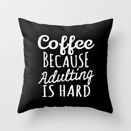 Coffee Because Adulting is Hard (Black & White) Throw Pillow
