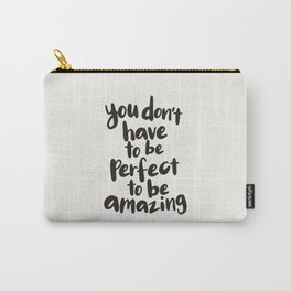You Don't Have To Be Perfect To Be Amazing motivational typography in black and white home wall deco Carry-All Pouch