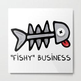 Fishy business Metal Print