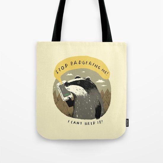 stop badgering me Tote Bag