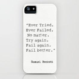"""""""Ever Tried. Ever Failed. No matter. Try again. Fail again. Fail better.""""  Samuel Beckett iPhone Case"""