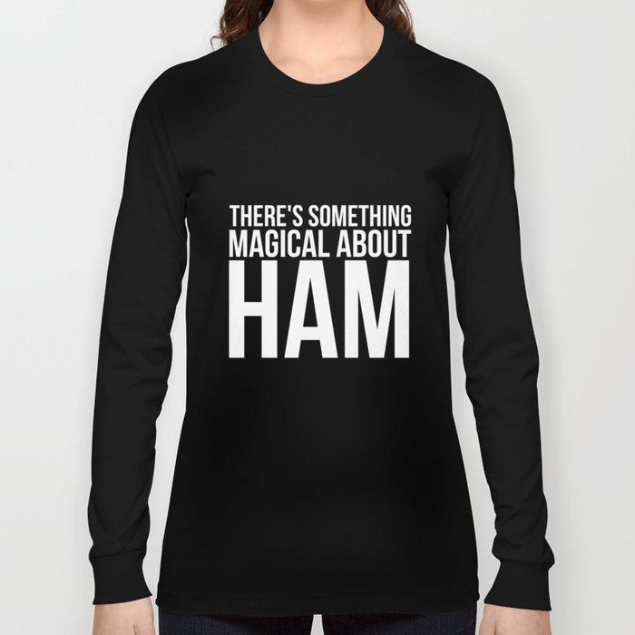 There's Something Magical about Ham Pork Pig Lover TShirt Long Sleeve T-shirt