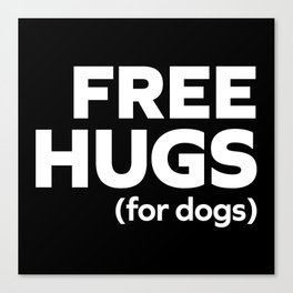 Free Hugs Dogs Funny Quote Canvas Print