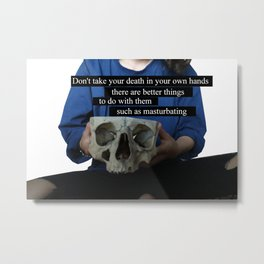 Don't take death in your own hands Metal Print