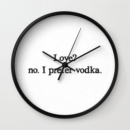 Love? no. I prefer vodka. Wall Clock
