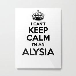 I cant keep calm I am an ALYSIA Metal Print