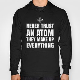 NEVER TRUST AN ATOM THEY MAKE UP EVERYTHING (Black & White) Hoody