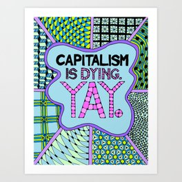 Capitalism is Dying. Yay. Art Print