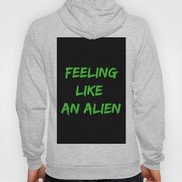 Feeling Like An Alien Hoody