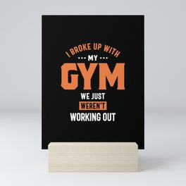 I Broke Up With My Gym We Just Weren't Working Out Mini Art Print