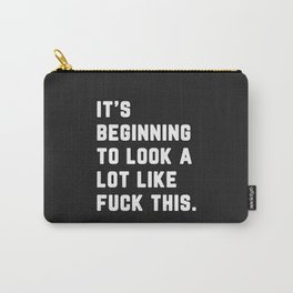 A Lot Like Fuck This Funny Quote Carry-All Pouch