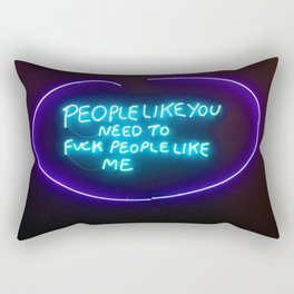 PEOPLE LIKE YOU NEED TO FUCK PEOPLE LIKE ME Rectangular Pillow