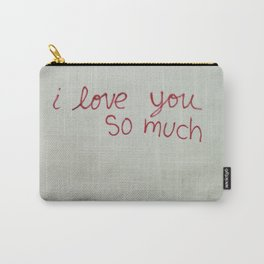 i love you so much. Carry-All Pouch