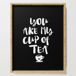 You Are My Cup of Tea black and white modern typographic quote poster canvas wall art home decor Serving Tray