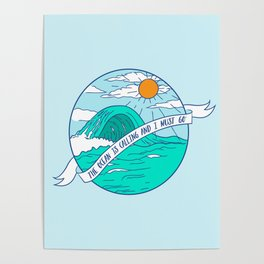 The Ocean is Calling and I Must Go Poster