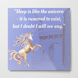 Sleep is like the Unicorn... Metal Print