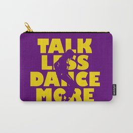 Talk Less, Dance More Carry-All Pouch