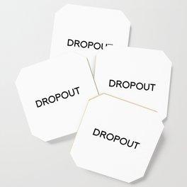I'm a... Dropout Coaster