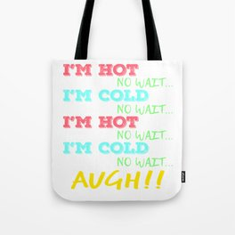 """""""I'm Hot No Wait, I'm Cold No Wait,I'm Hot No Wait I'm Cold No Wait Augh!!"""" tee design. Awesome gift Tote Bag"""