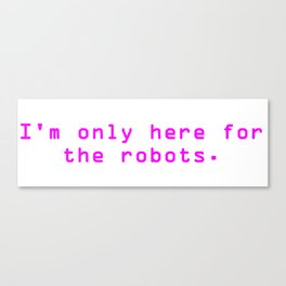 """Pink """"I'm only here for the robots."""" T-shirt Canvas Print"""