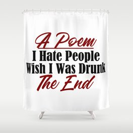 Funny Poem Design Hate People Stay Drunk Stupidity Real Meme Shower Curtain