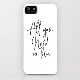 All You Need Is Love, Love Quote, Love Art iPhone Case