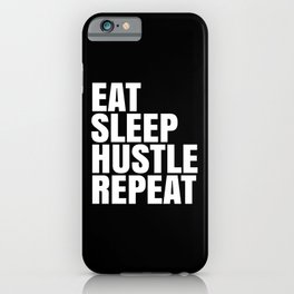 Eat Sleep Hustle Repeat (Black & White) iPhone Case