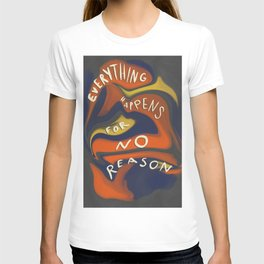 Everything Happens for No Reason T-shirt
