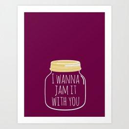 I Wanna Jam it with You Print Art Print