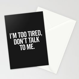 I'm Too Tired Funny Offensive Quote Stationery Cards
