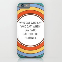 Who dat who say who dat when I say who dat Hattie McDaniel iPhone Case