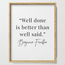 Well Done Is Better Than Well Said. -Benjamin Franklin Serving Tray