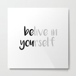Belive in yourself Metal Print