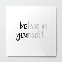 Belive in yourself Metal Print