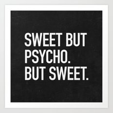 Sweet but psycho. But sweet. Art Print