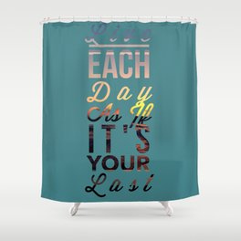 Live Each Day 2 Shower Curtain