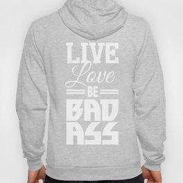 Live Love Be Badass - White Hoody