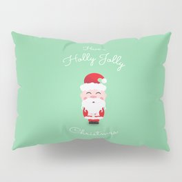 Have a Holly Jolly Christmas Pillow Sham