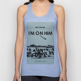 He's on me... I'm on him. Dunkirk Film Poster Unisex Tank Top