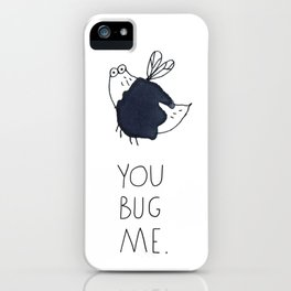You bug me. iPhone Case