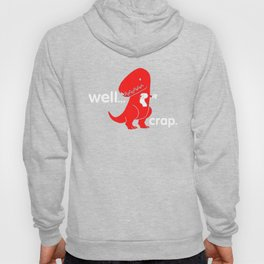 Dinosaur T-rex Well Crap T-Shirt Hoody