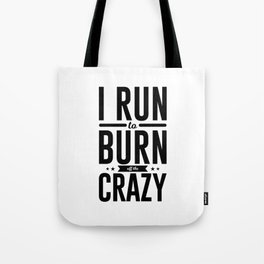 Run Burn Off Crazy Peace Serenity Tranquility Tote Bag