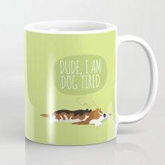 Dude, I am dog tired! Mug