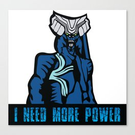 I NEED MORE POWER Canvas Print