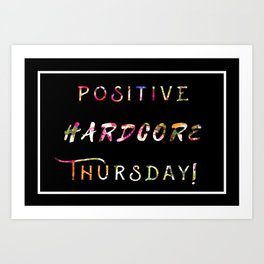 POSITIVE HARDCORE THURSDAY! Art Print