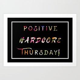 POSITIVE HARDCORE THURSDAY! Art Print